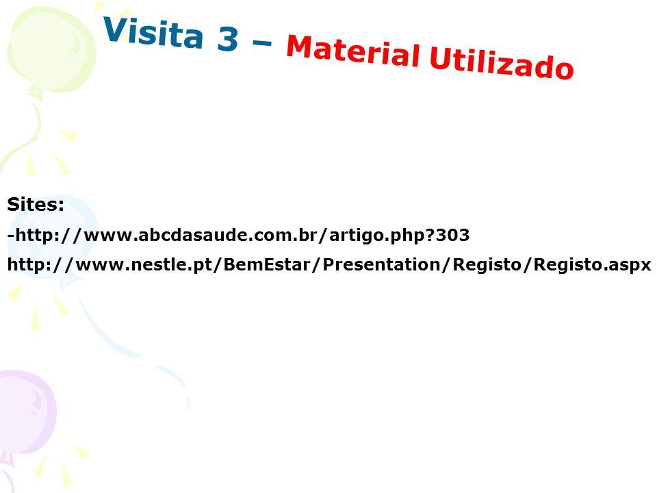 Visita 3 – Material Utilizado Sites: -http://www.abcdasaude.com.br/artigo.php?303 http://www.nestle.pt/BemEstar/Presentation/Registo/Registo.aspx