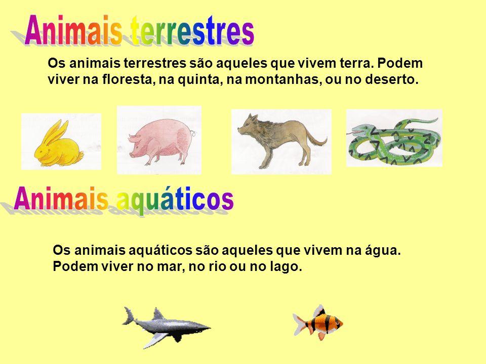 Os animais terrestres são aqueles que vivem terra. Podem viver na floresta, na quinta, na montanhas, ou no deserto. Os animais aquáticos são aqueles q
