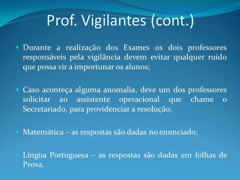 Durante a realização dos Exames os dois professores responsáveis pela vigilância devem evitar qualquer ruído que possa vir a importunar os alunos; Cas