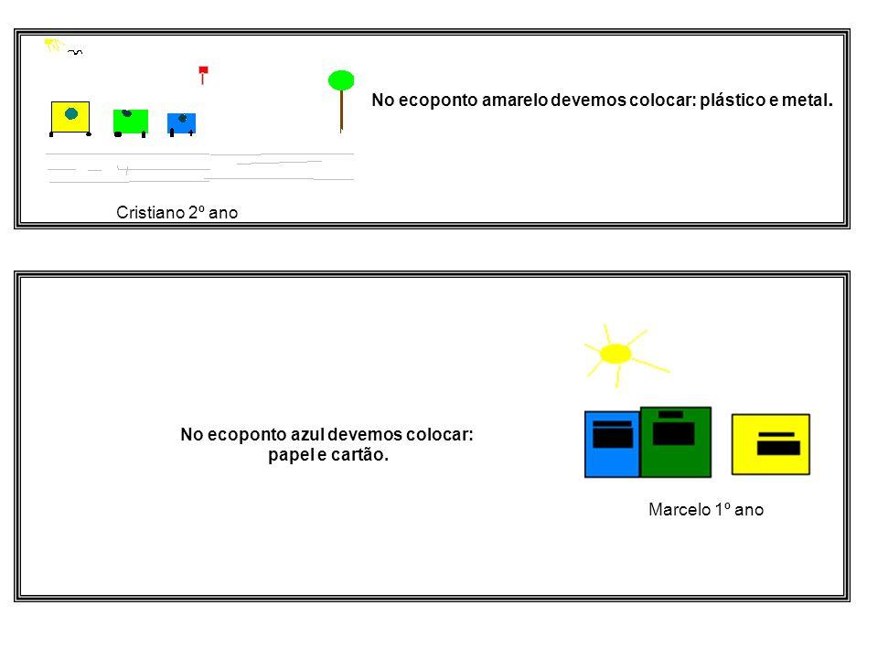 No ecoponto amarelo devemos colocar: plástico e metal. Cristiano 2º ano No ecoponto azul devemos colocar: papel e cartão. Marcelo 1º ano