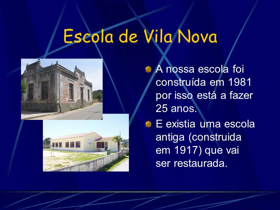 Escola de Vila Nova A nossa escola foi construída em 1981 por isso está a fazer 25 anos.
