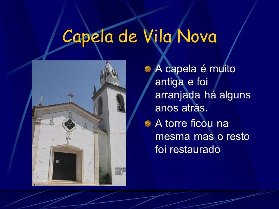 Capela de Vila Nova A capela é muito antiga e foi arranjada há alguns anos atrás.