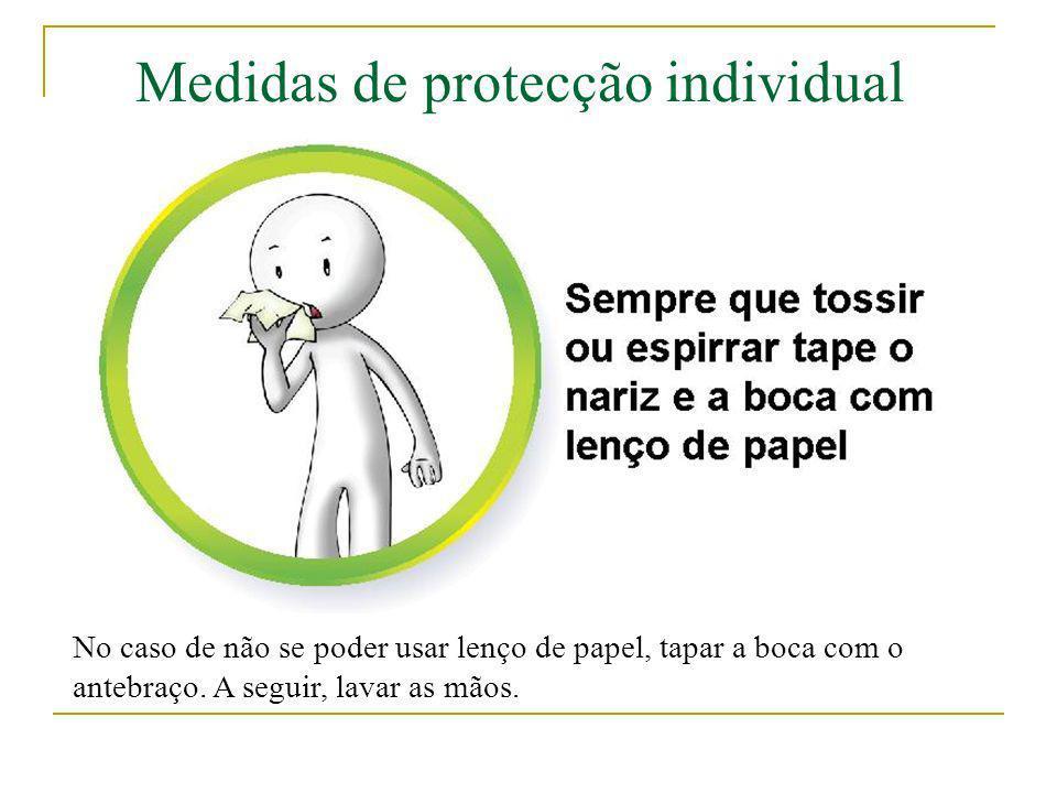 Medidas de protecção individual No caso de não se poder usar lenço de papel, tapar a boca com o antebraço. A seguir, lavar as mãos.