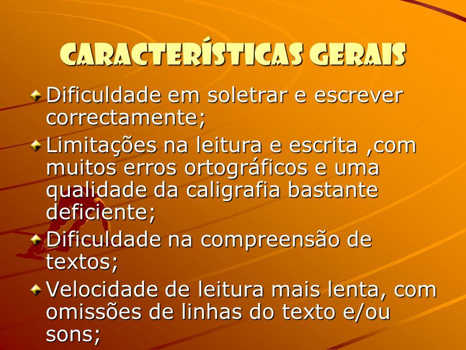 Características GERAIS Dificuldade em soletrar e escrever correctamente; Limitações na leitura e escrita,com muitos erros ortográficos e uma qualidade