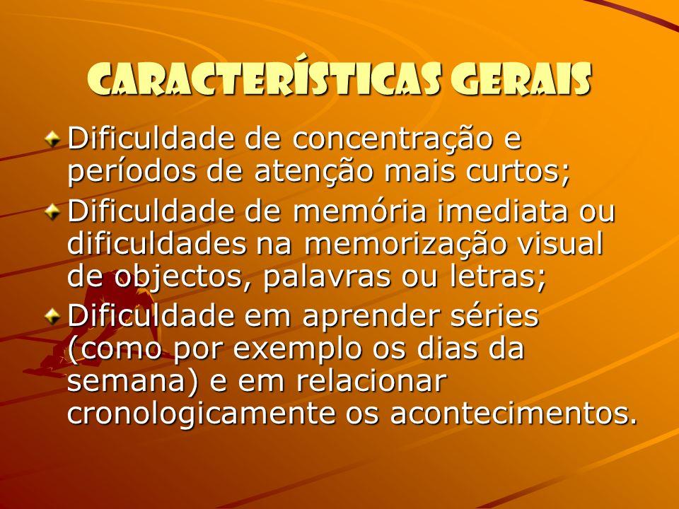 Características GERAIS Dificuldade de concentração e períodos de atenção mais curtos; Dificuldade de memória imediata ou dificuldades na memorização v