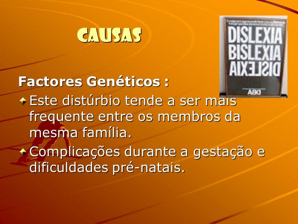 CAUSAS Factores Genéticos : Este distúrbio tende a ser mais frequente entre os membros da mesma família. Complicações durante a gestação e dificuldade