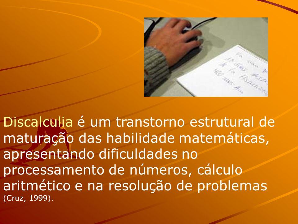 Discalculia é um transtorno estrutural de maturação das habilidade matemáticas, apresentando dificuldades no processamento de números, cálculo aritmét