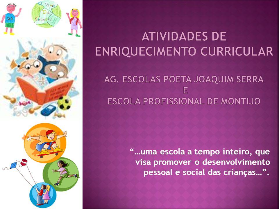 …uma escola a tempo inteiro, que visa promover o desenvolvimento pessoal e social das crianças….