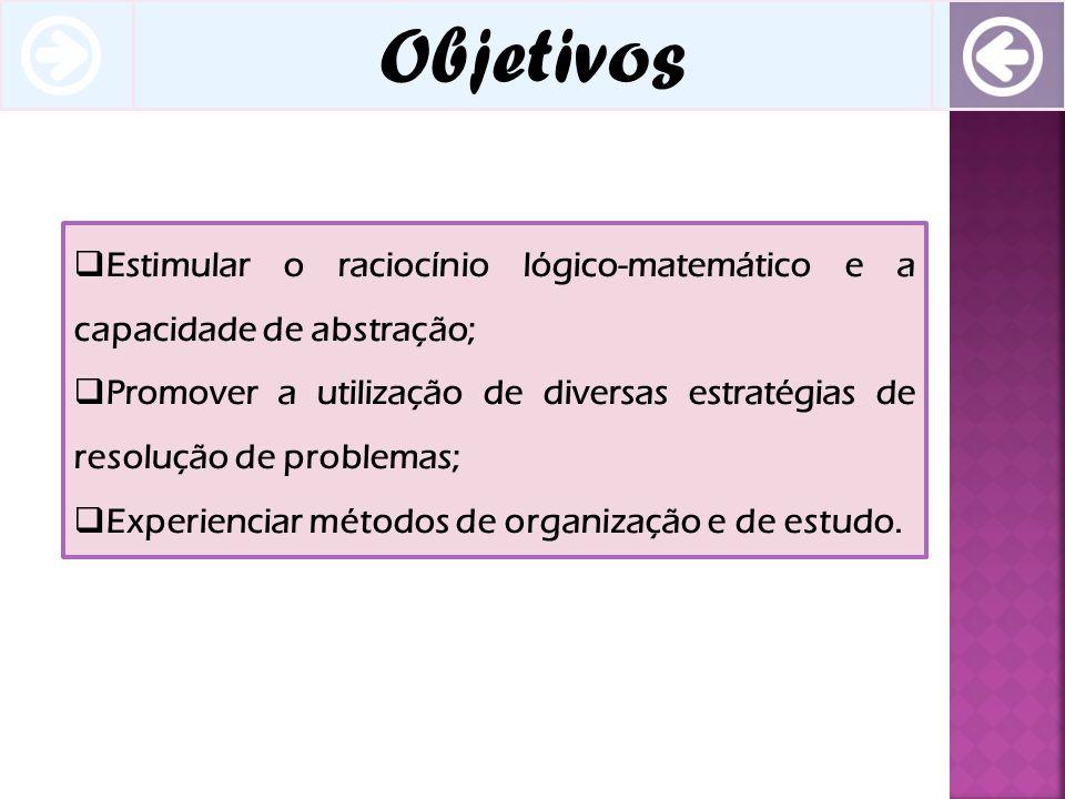 Objetivos Estimular o raciocínio lógico-matemático e a capacidade de abstração; Promover a utilização de diversas estratégias de resolução de problema