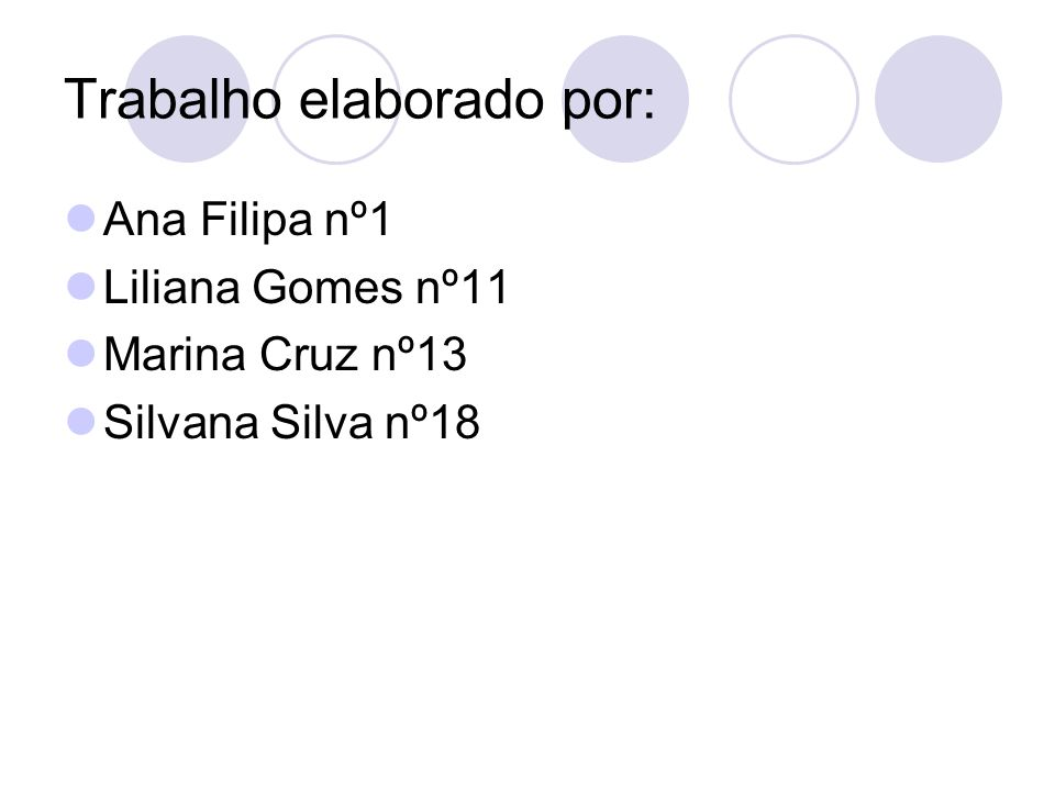 Trabalho elaborado por: Ana Filipa nº1 Liliana Gomes nº11 Marina Cruz nº13 Silvana Silva nº18