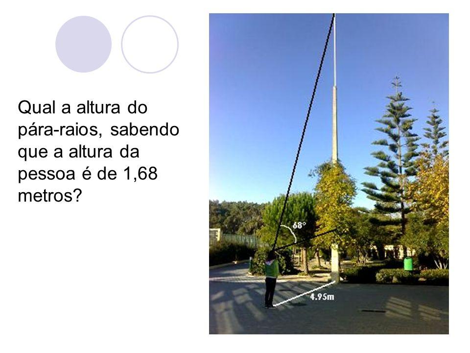 Qual a altura do pára-raios, sabendo que a altura da pessoa é de 1,68 metros?