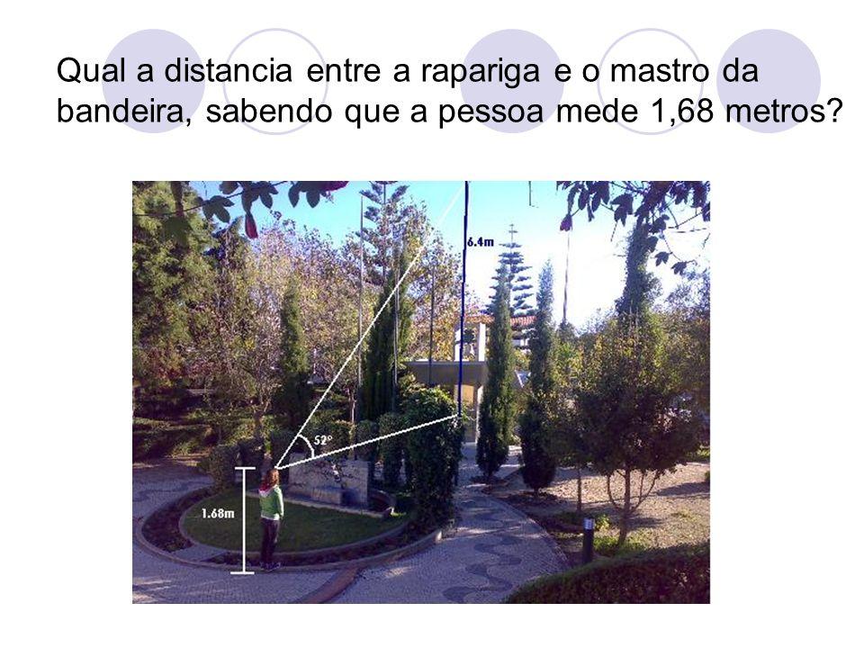 Qual a distancia entre a rapariga e o mastro da bandeira, sabendo que a pessoa mede 1,68 metros?