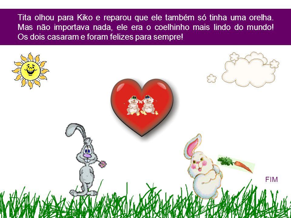 Tita olhou para Kiko e reparou que ele também só tinha uma orelha. Mas não importava nada, ele era o coelhinho mais lindo do mundo! Os dois casaram e