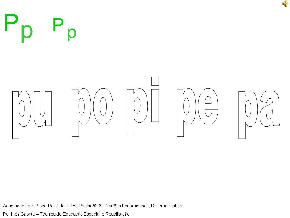 Adaptação para PowerPoint de Teles, Paula(2006).Cartões Fonomimicos, Distema, Lisboa.