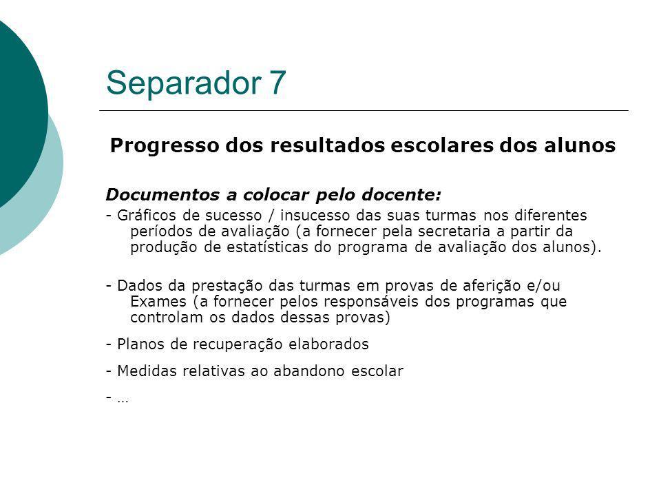 Separador 7 Progresso dos resultados escolares dos alunos Documentos a colocar pelo docente: - Gráficos de sucesso / insucesso das suas turmas nos dif