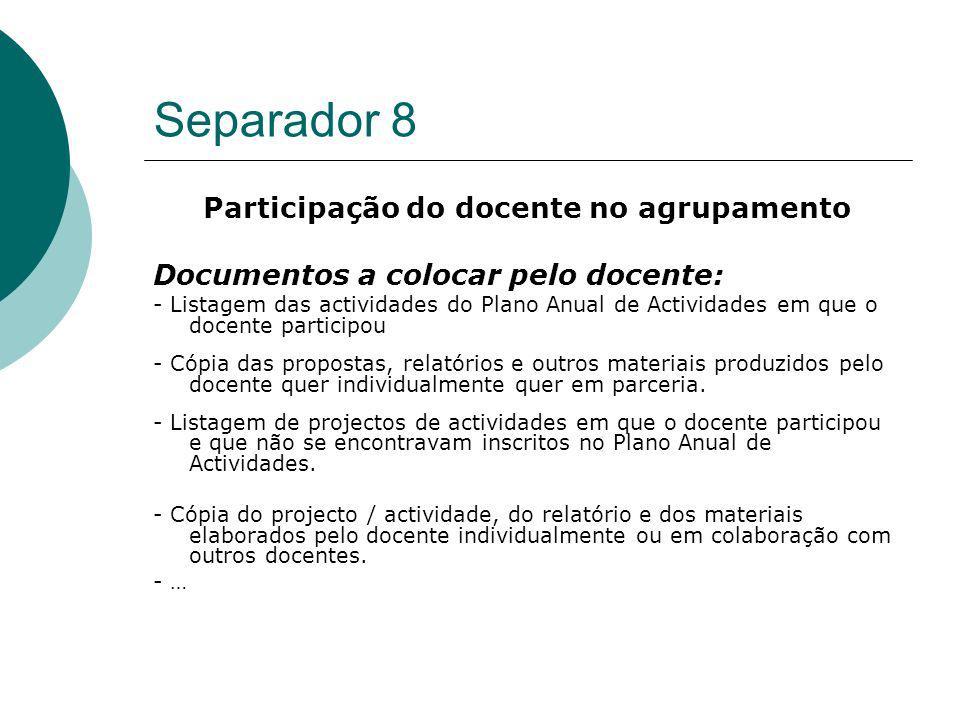 Separador 8 Participação do docente no agrupamento Documentos a colocar pelo docente: - Listagem das actividades do Plano Anual de Actividades em que