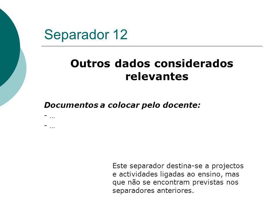 Separador 12 Outros dados considerados relevantes Documentos a colocar pelo docente: - … Este separador destina-se a projectos e actividades ligadas a