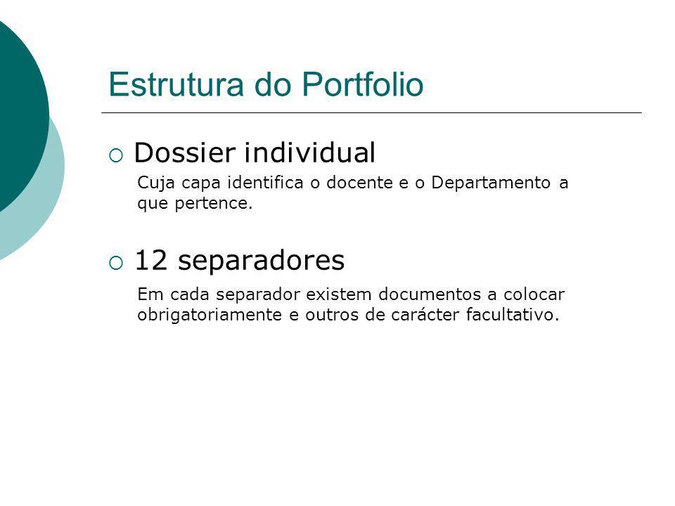 Estrutura do Portfolio Dossier individual 12 separadores Em cada separador existem documentos a colocar obrigatoriamente e outros de carácter facultat