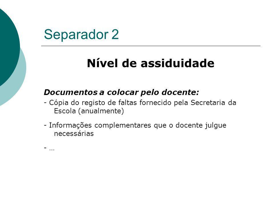 Separador 2 Nível de assiduidade Documentos a colocar pelo docente: - Cópia do registo de faltas fornecido pela Secretaria da Escola (anualmente) - In