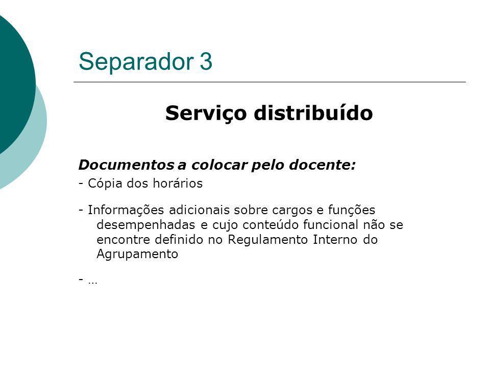 Separador 3 Serviço distribuído Documentos a colocar pelo docente: - Cópia dos horários - Informações adicionais sobre cargos e funções desempenhadas