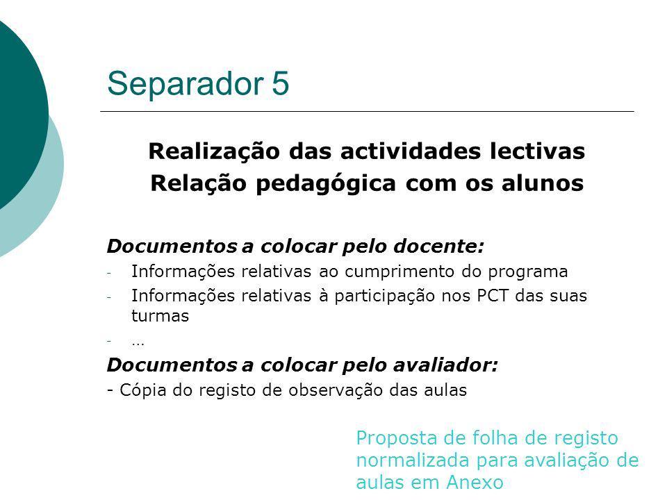 Separador 5 Realização das actividades lectivas Relação pedagógica com os alunos Documentos a colocar pelo docente: - Informações relativas ao cumprim
