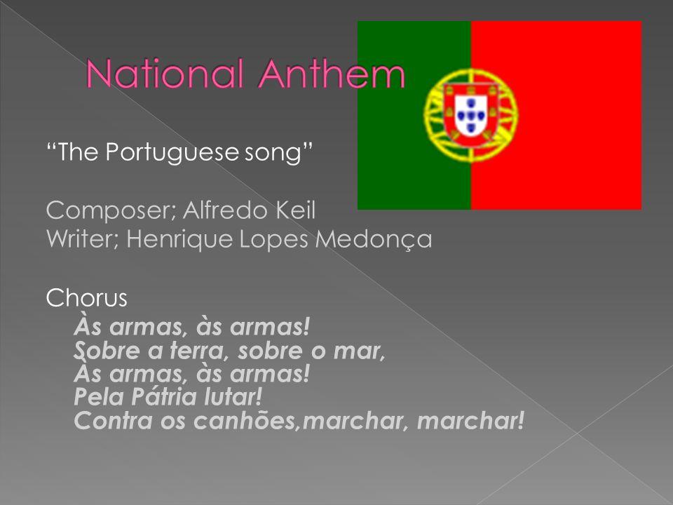 The Portuguese song Composer; Alfredo Keil Writer; Henrique Lopes Medonça Chorus Às armas, às armas.