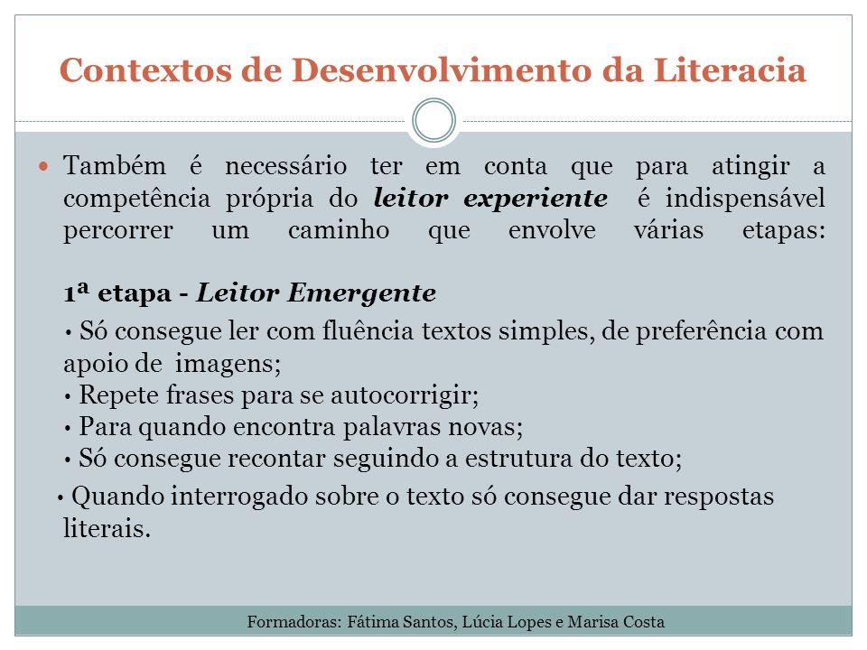 Contextos de Desenvolvimento da Literacia Também é necessário ter em conta que para atingir a competência própria do leitor experiente é indispensável