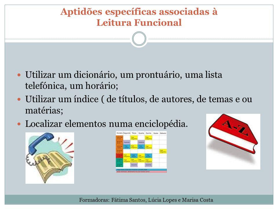 Aptidões específicas associadas à Leitura Funcional Utilizar um dicionário, um prontuário, uma lista telefónica, um horário; Utilizar um índice ( de t