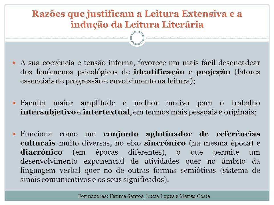Razões que justificam a Leitura Extensiva e a indução da Leitura Literária A sua coerência e tensão interna, favorece um mais fácil desencadear dos fe