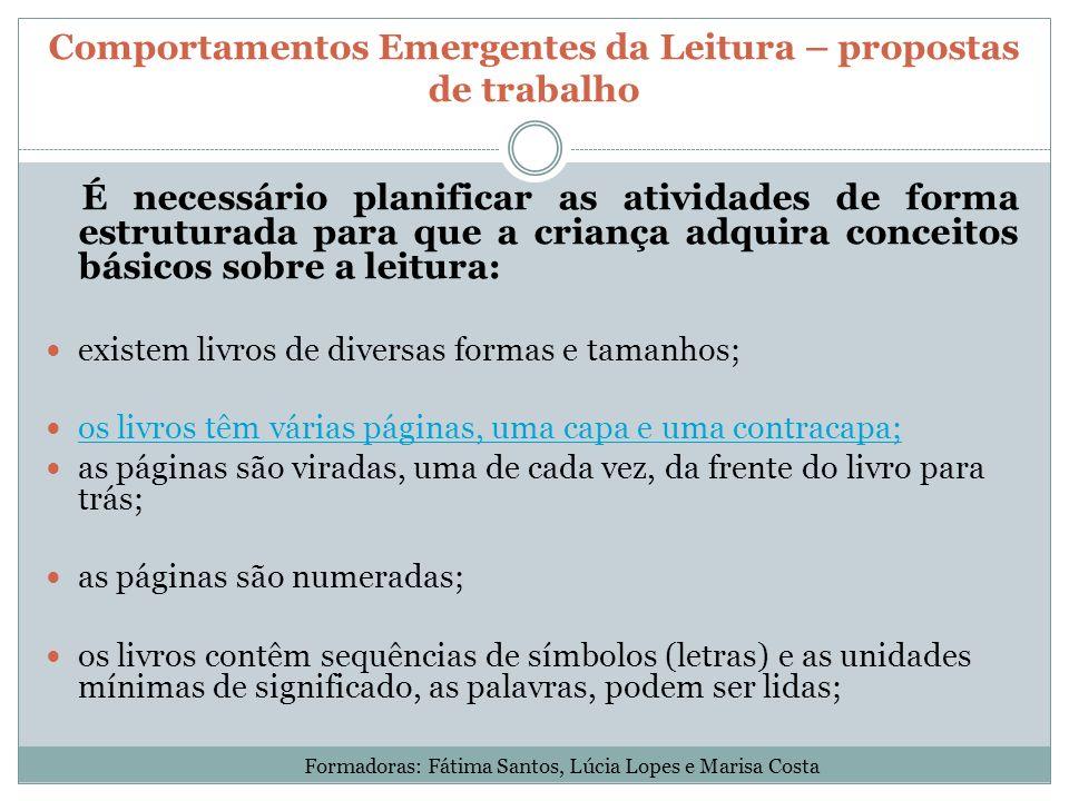 Comportamentos Emergentes da Leitura – propostas de trabalho É necessário planificar as atividades de forma estruturada para que a criança adquira con