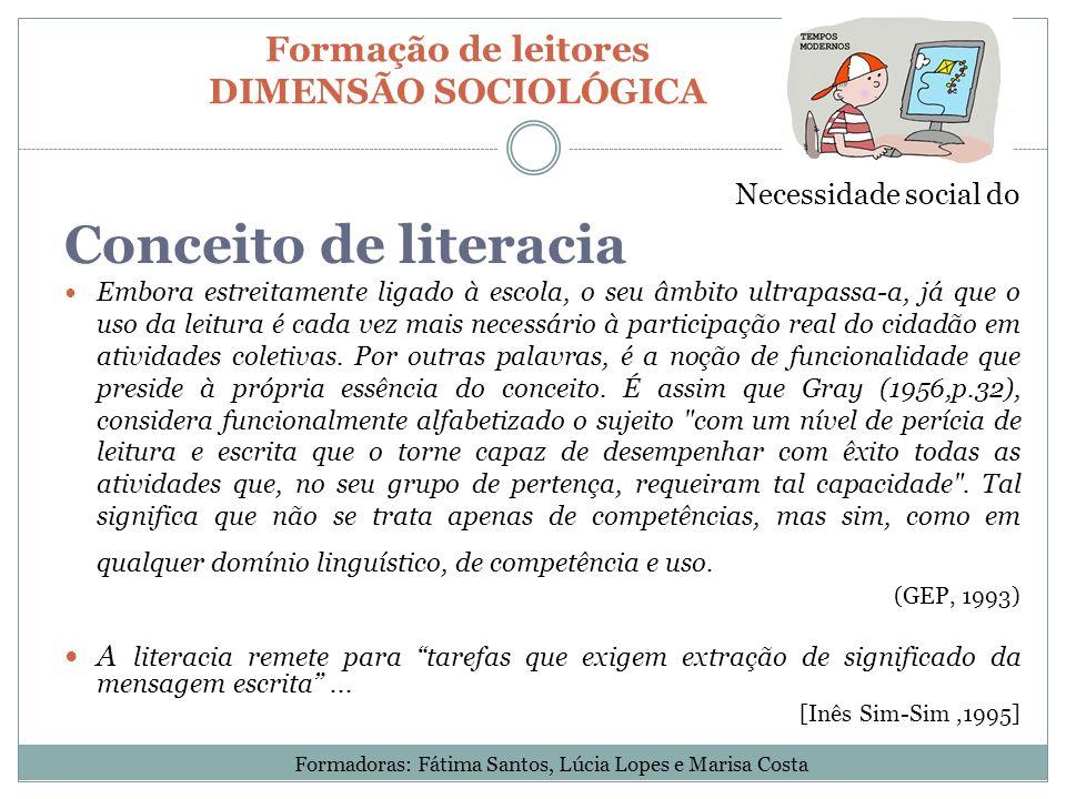 Formação de leitores DIMENSÃO SOCIOLÓGICA Necessidade social do Conceito de literacia Embora estreitamente ligado à escola, o seu âmbito ultrapassa-a,