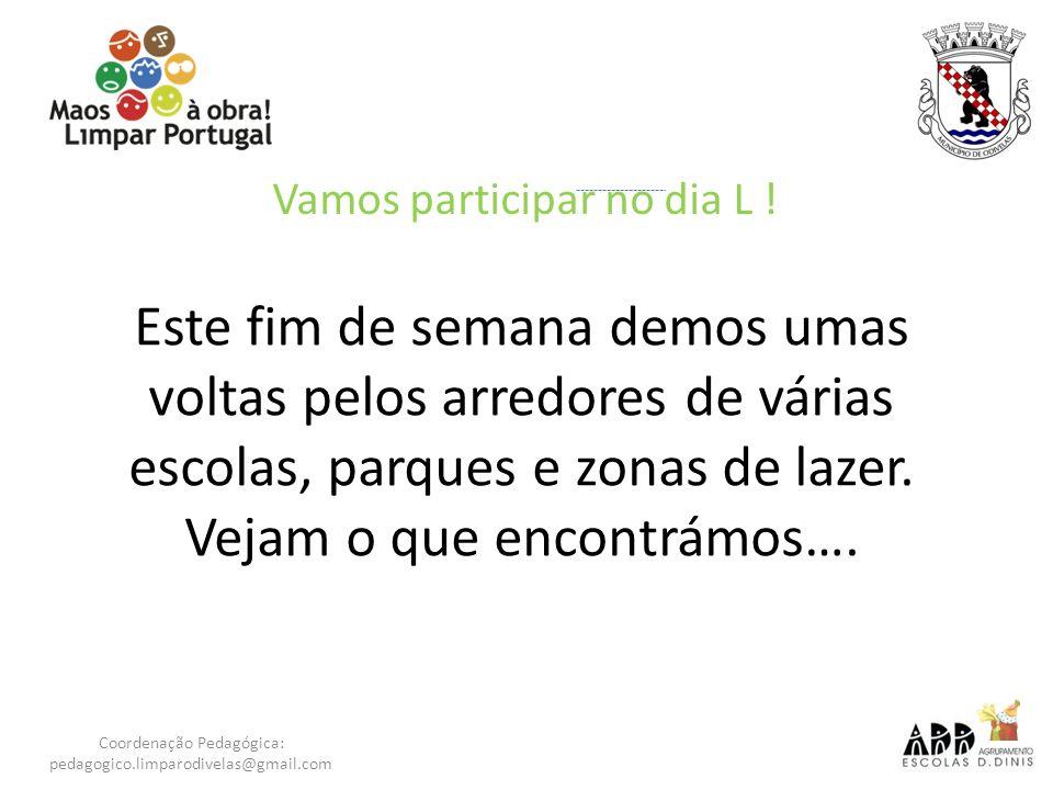 Vamos participar no dia L ! Coordenação Pedagógica: pedagogico.limparodivelas@gmail.com Este fim de semana demos umas voltas pelos arredores de várias