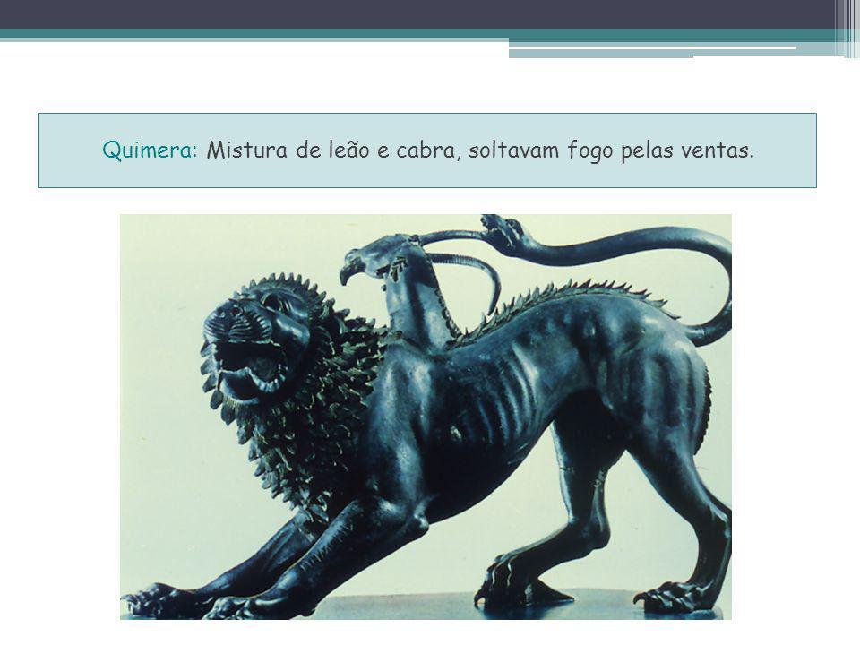 Quimera: Mistura de leão e cabra, soltavam fogo pelas ventas.