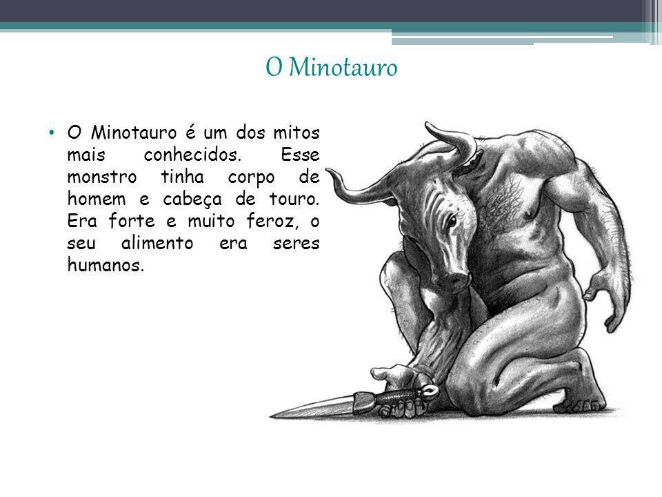 O Minotauro O Minotauro é um dos mitos mais conhecidos.
