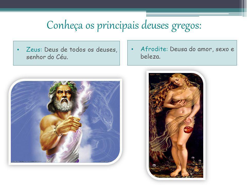 Conheça os principais deuses gregos: Zeus: Deus de todos os deuses, senhor do Céu.