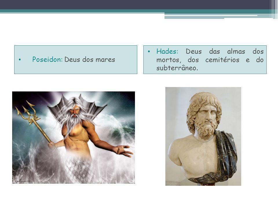 Poseidon: Deus dos mares Hades: Deus das almas dos mortos, dos cemitérios e do subterrâneo.