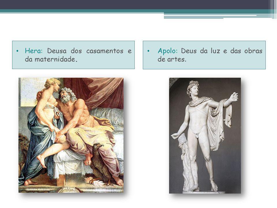 Hera: Deusa dos casamentos e da maternidade. Apolo: Deus da luz e das obras de artes.