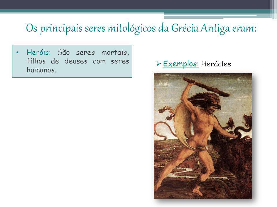 Os principais seres mitológicos da Grécia Antiga eram: Heróis: São seres mortais, filhos de deuses com seres humanos.