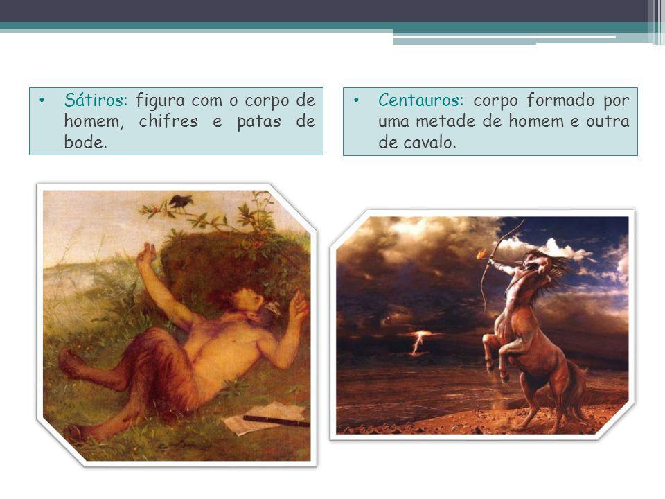Sátiros: figura com o corpo de homem, chifres e patas de bode.