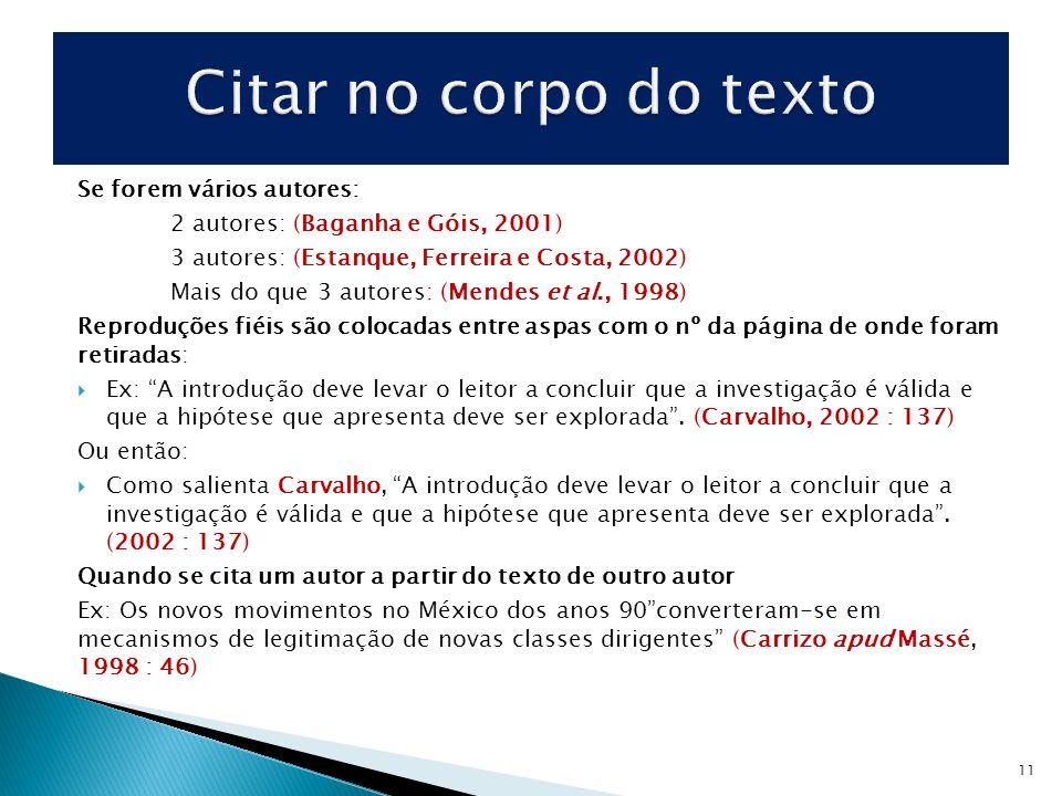 Se forem vários autores: 2 autores: (Baganha e Góis, 2001) 3 autores: (Estanque, Ferreira e Costa, 2002) Mais do que 3 autores: (Mendes et al., 1998)