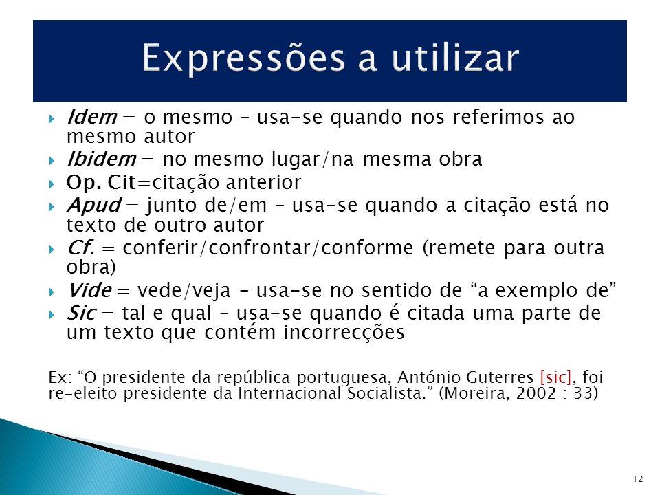 Idem = o mesmo – usa-se quando nos referimos ao mesmo autor Ibidem = no mesmo lugar/na mesma obra Op. Cit=citação anterior Apud = junto de/em – usa-se