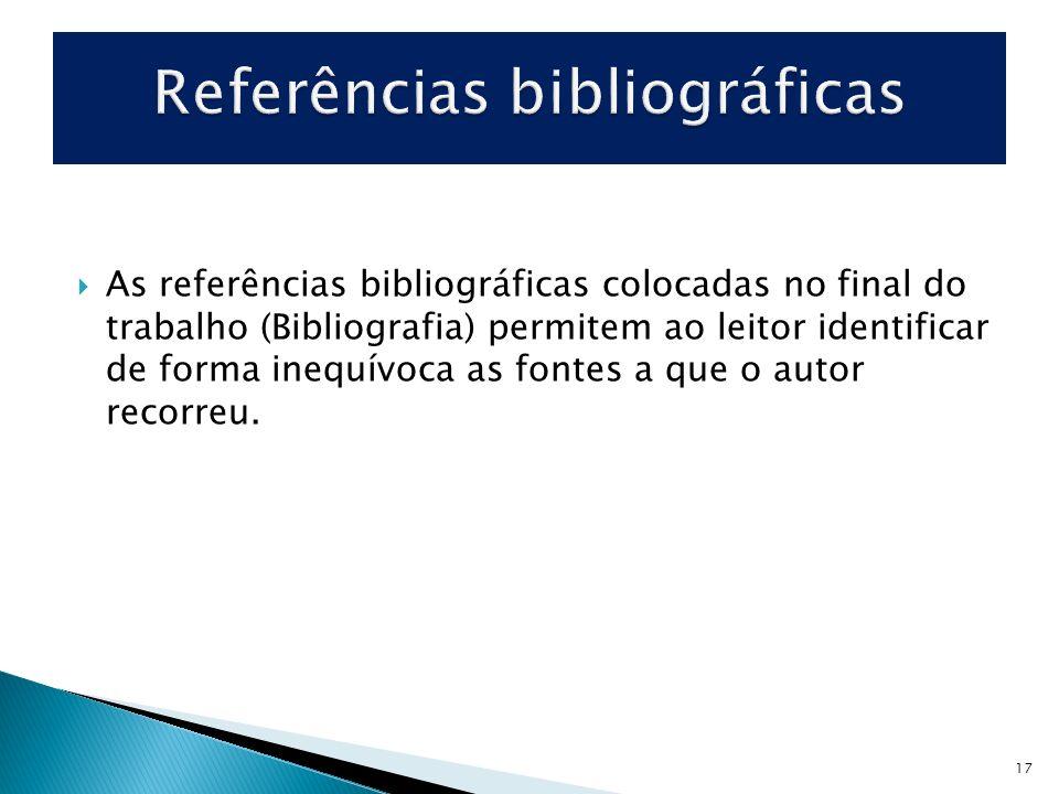 17 As referências bibliográficas colocadas no final do trabalho (Bibliografia) permitem ao leitor identificar de forma inequívoca as fontes a que o au
