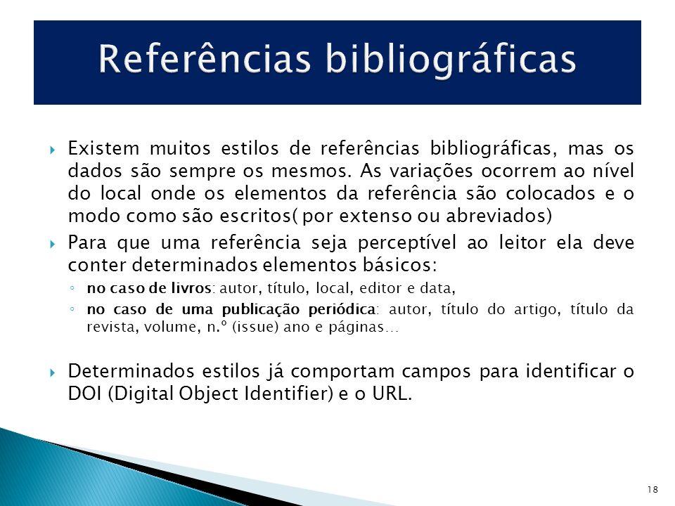 18 Existem muitos estilos de referências bibliográficas, mas os dados são sempre os mesmos. As variações ocorrem ao nível do local onde os elementos d