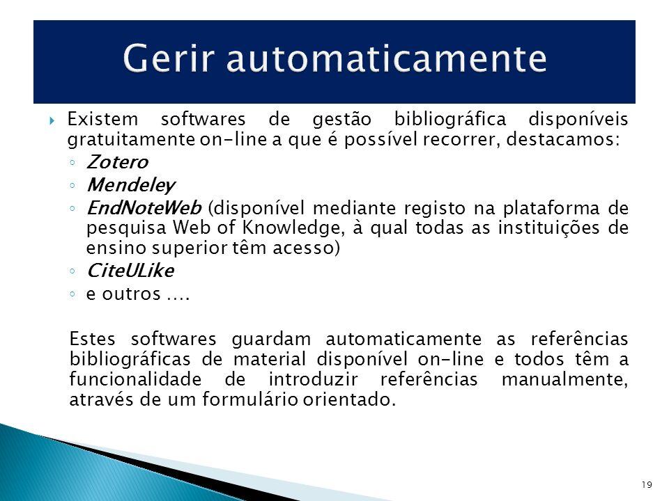 Existem softwares de gestão bibliográfica disponíveis gratuitamente on-line a que é possível recorrer, destacamos: Zotero Mendeley EndNoteWeb (disponí
