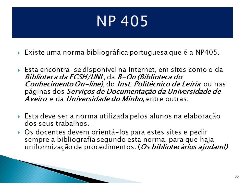 22 Existe uma norma bibliográfica portuguesa que é a NP405. Esta encontra-se disponível na Internet, em sites como o da Biblioteca da FCSH/UNL, da B-O