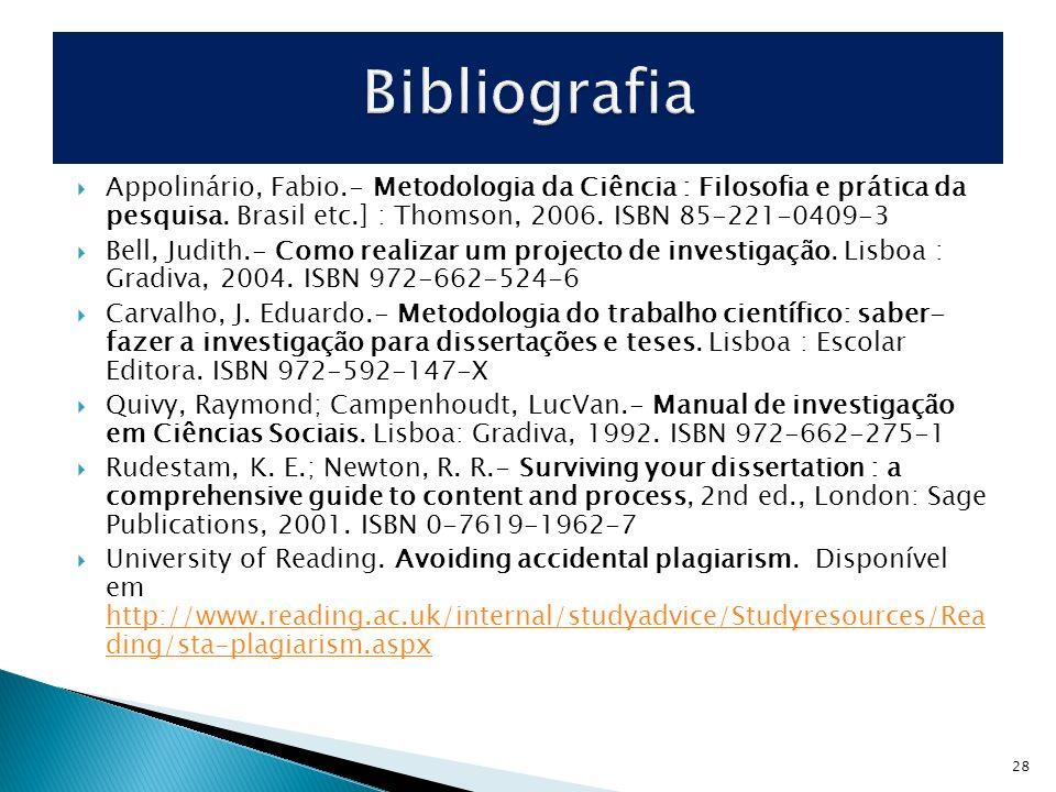 Appolinário, Fabio.- Metodologia da Ciência : Filosofia e prática da pesquisa. Brasil etc.] : Thomson, 2006. ISBN 85-221-0409-3 Bell, Judith.- Como re