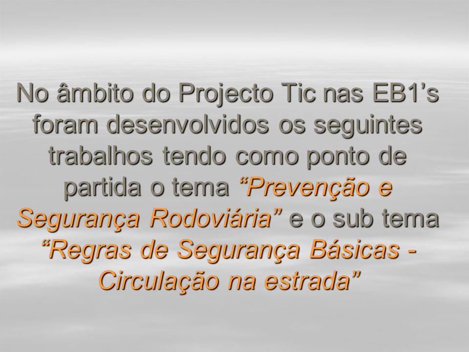 No âmbito do Projecto Tic nas EB1s foram desenvolvidos os seguintes trabalhos tendo como ponto de partida o tema Prevenção e Segurança Rodoviária e o