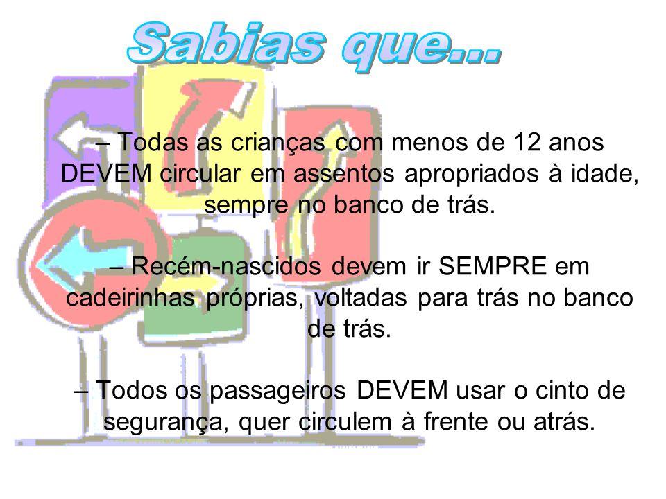 – Todas as crianças com menos de 12 anos DEVEM circular em assentos apropriados à idade, sempre no banco de trás. – Recém-nascidos devem ir SEMPRE em