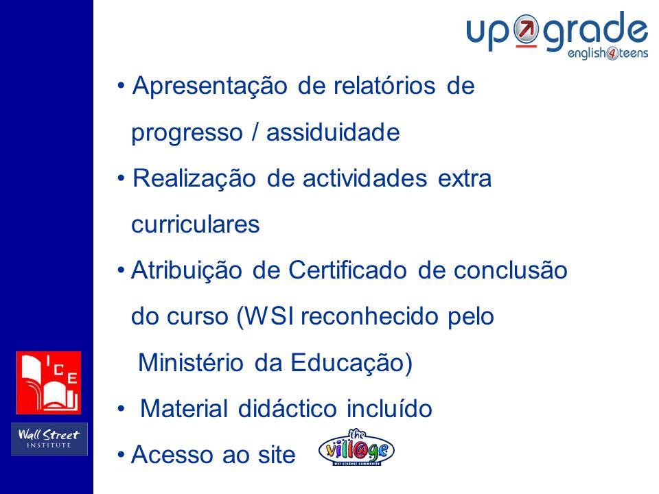 Apresentação de relatórios de progresso / assiduidade Realização de actividades extra curriculares Atribuição de Certificado de conclusão do curso (WSI reconhecido pelo Ministério da Educação) Material didáctico incluído Acesso ao site