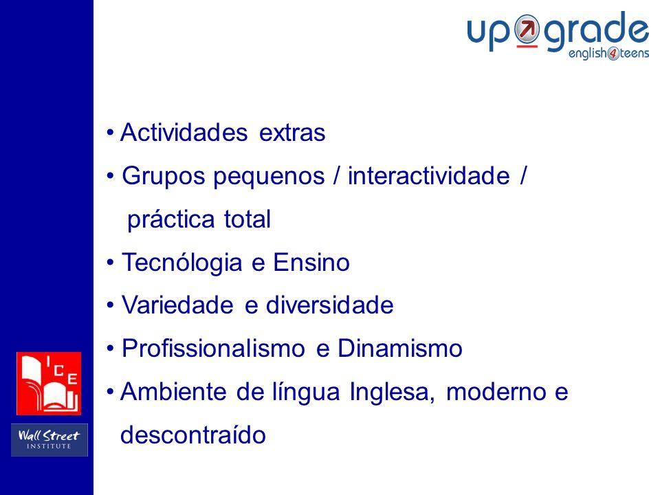 Actividades extras Grupos pequenos / interactividade / práctica total Tecnólogia e Ensino Variedade e diversidade Profissionalismo e Dinamismo Ambiente de língua Inglesa, moderno e descontraído